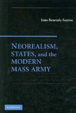 Neorealism, States, and the Modern Mass Army (Paperback)