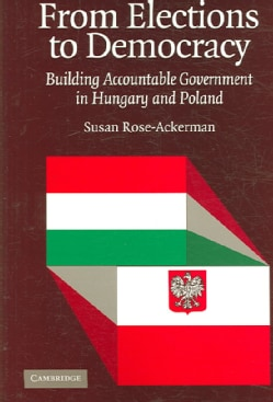 From Elections to Democracy: Building Accountable Government in Hungary And Poland (Paperback)