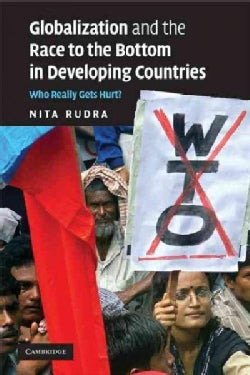 Globalization and the Race to the Bottom in Developing Countries: Who Really Gets Hurt? (Paperback)