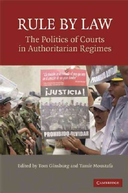 Rule by Law: The Politics of Courts in Authoritarian Regimes (Paperback)