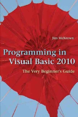 Programming in Visual Basic 2010: The Very Beginner's Guide (Paperback)
