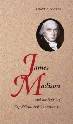James Madison and the Spirit of Republican Self-Government (Paperback)