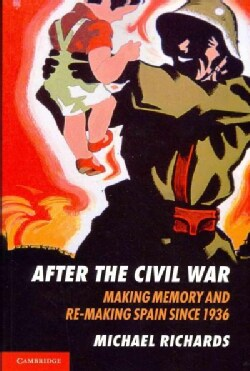 After the Civil War: Making Memory and Re-Making Spain since 1936 (Paperback)
