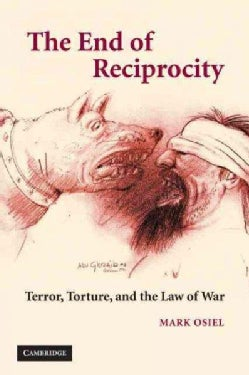 The End of Reciprocity: Terror, Torture, and the Law of War (Paperback)