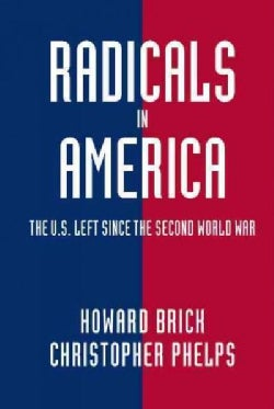 Radicals in America: The U.S. Left Since the Second World War (Paperback)