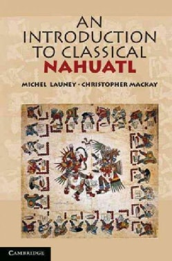 An Introduction to Classical Nahuatl (Paperback)