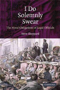 I Do Solemnly Swear: The Moral Obligations of Legal Officials (Paperback)
