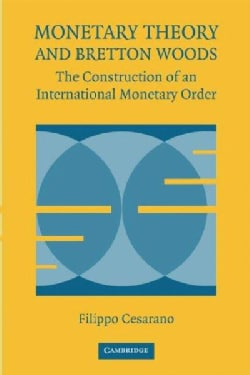 Monetary Theory and Bretton Woods: The Construction of an International Monetary Order (Paperback)