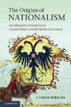 The Origins of Nationalism: An Alternative History from Ancient Rome to Early Modern Germany (Paperback)