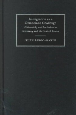 Immigration As a Democratic Challenge: Citizenship and Inclusion in Germany and the United States (Hardcover)