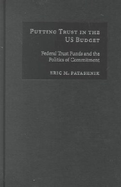 Putting Trust in the Us Budget: Federal Trust Funds and the Politics of Commitment (Hardcover)
