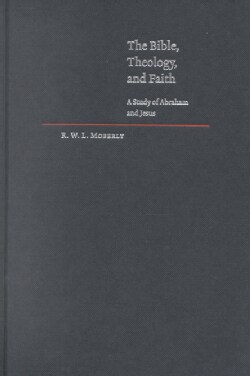 The Bible, Theology, and Faith: A Study of Abraham and Jesus (Hardcover)