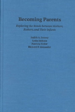 Becoming Parents: Exploring the Bonds Between Mothers, Fathers, and Thier Infants (Hardcover)