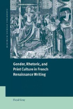 Gender, Rhetoric and Print Culture in French Renaissance Writing (Hardcover)