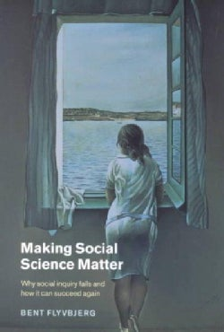 Making Social Science Matter: Why Social Inquiry Fails and How It Can Succeed Again (Paperback)