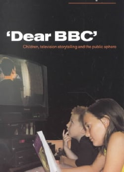 Dear Bbc: Children, Television Storytelling, and the Public Sphere (Paperback)