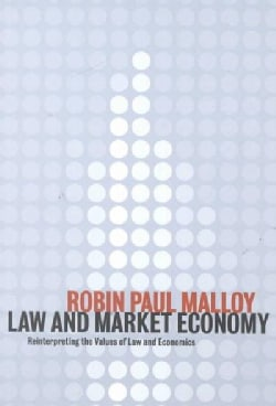 Law and Market Economy: Reinterpreting the Values of Law and Economics (Paperback)