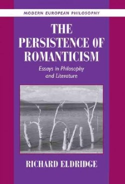 The Persistence of Romanticism: Essays in Philosophy and Literature (Hardcover)