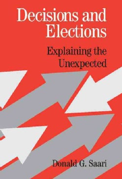 Decisions and Elections: Explaining the Unexpected (Hardcover)