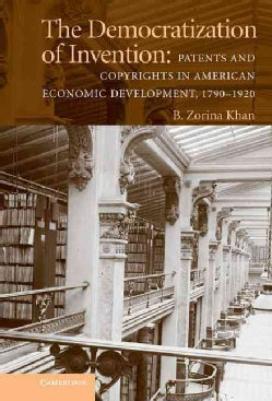 The Democratization of Invention: Patents And Copyrights In American Economic Development, 1790-1920 (Hardcover)
