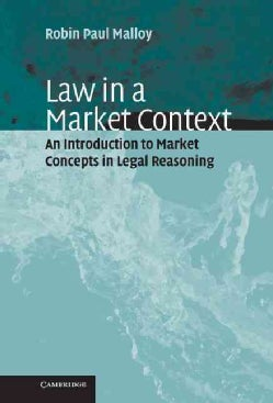 Law in a Market Context: An Introduction to Market Concepts in Legal Reasoning (Hardcover)