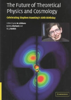 The Future of Theoretical Physics and Cosmology: Celebrating Stephen Hawking's 60th Birthday (Hardcover)