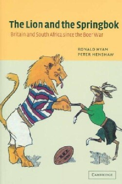 The Lion and the Springbok: Britain and South Africa Since the Boer War (Hardcover)