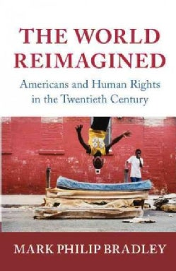 The World Reimagined: Americans and Human Rights in the Twentieth Century (Hardcover)