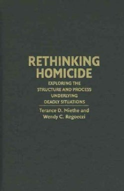 Rethinking Homicide: Exploring the Structure and Process Underlying Deadly Situations (Hardcover)