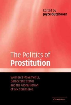 The Politics of Prostitution: Women's Movements, Democratic States, and the Globalisation of Sex Commerce (Hardcover)
