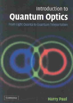 Introduction to Quantum Optics: From Light Quanta to Quantum Teleportation (Hardcover)
