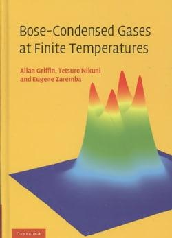 Bose-Condensed Gases at Finite Temperatures (Hardcover)