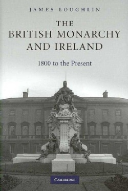 The British Monarchy and Ireland: 1800 to the Present (Hardcover)