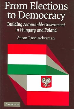 From Elections To Democracy: Building Accountable Government In Hungary And Poland (Hardcover)