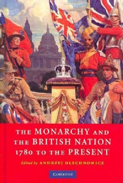 The Monarchy and the British Nation, 1780 to the Present (Hardcover)