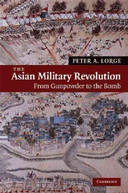 The Asian Military Revolution: From Gunpowder to the Bomb (Hardcover)