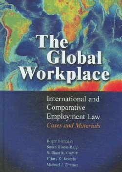 The Global Workplace: International and Comparative Employment Law - Cases and Materials (Hardcover)