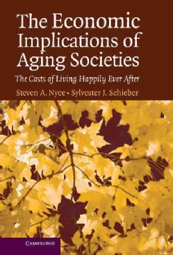 The Economic Implications Of Aging Societies: The Costs of Living Happily Ever After (Hardcover)