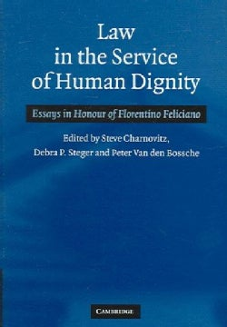 Law In The Service Of Human Dignity: Essays In Honour Of Florentino Feliciano (Hardcover)