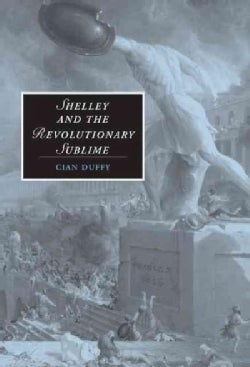 Shelley And The Revolutionary Sublime (Hardcover)