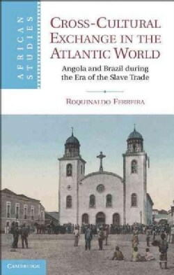 Cross-Cultural Exchange in the Atlantic World: Angola and Brazil During the Era of the Slave Trade (Hardcover)