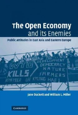 The Open Economy And Its Enemies: Public Attitudes in East Asia And Eastern Europe (Hardcover)