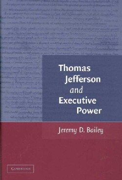Thomas Jefferson and Executive Power (Hardcover)