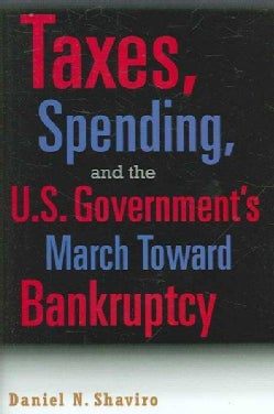 Taxes, Spending, And the U.S. Government's March Towards Bankruptcy (Hardcover)