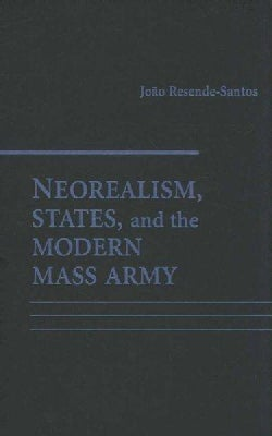 Neorealism, States, and the Modern Mass Army (Hardcover)