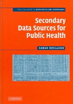 Secondary Data Sources for Public Health: A Practical Guide (Hardcover)