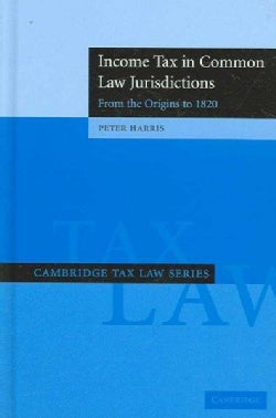 Income Tax in Common Law Jurisdictions: From the Origins to 1820 (Hardcover)