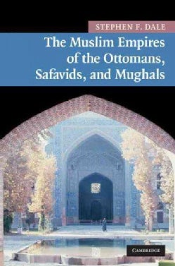 The Muslim Empires of the Ottomans, Safavids, and Mughals (Hardcover)