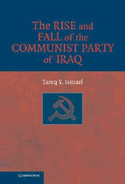 The Rise and Fall of the Communist Party in Iraq (Hardcover)
