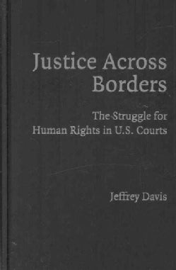 Justice Across Borders: The Struggle for Human Rights in U.S. Courts (Hardcover)